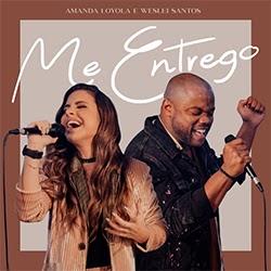 Baixar Música Gospel Me Entrego - Amanda Loyola, Weslei Santos Mp3