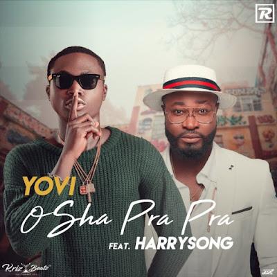 New Music: Yovi feat. Harrysong – Osha Pra Pra (Remix)