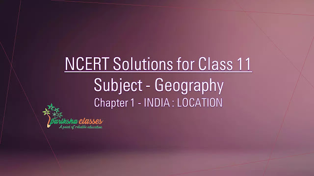 NCERT 11th GEOGRAPHY (INDIA PHYSICAL ENVIRONMENT) Solutions / Notes : CHAPTER-1 INDIA - LOCATION
