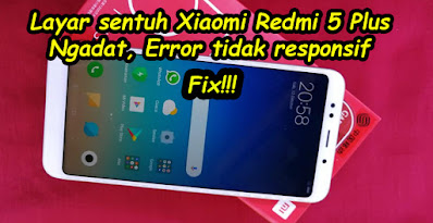 Fix, Memperbaiki, Layar Sentuh, Xiaomi Redmi 5 Plus, Error, Touch Screen, Freeze, mengatasi, cara, tutorial, hp android xiaomi, redmi 5,