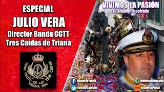 Vivimos la Pasión radio cofrade con entrevista a Julio Vera Cuder director de la Banda de Cornetas y Tambores Tres Caídas de Triana y la mejor música cofrade