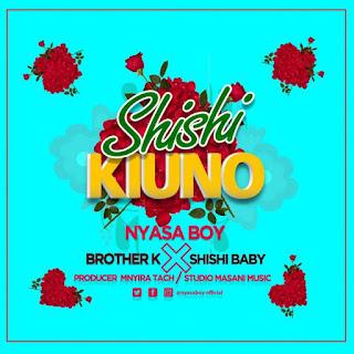 (New AUDIO) | Nyasa Boy x Brother K x Shishi Baby – Shishi Kiuno | Mp3 Download (New Song)