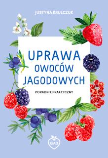 Justyna Krulczuk - Uprawa owoców jagodowych