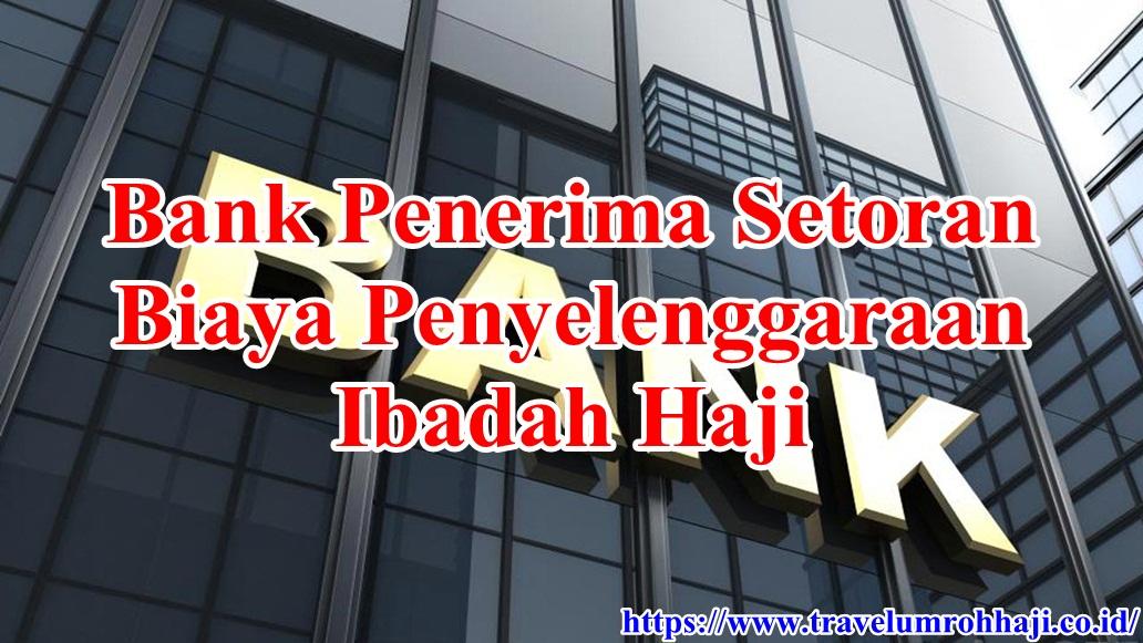 Daftar Lengkap Bank Penerima Setoran Biaya Haji silahkan tentukan Bank Syariah sebelum mendaftar Haji
