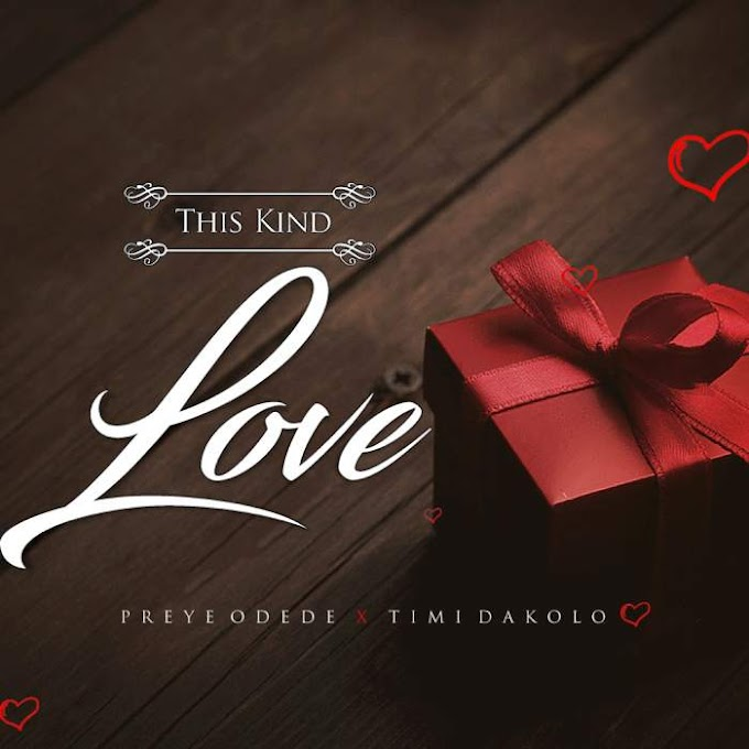 Gospel Music:: Preye Odede - This Kind Love ( feat. Timi Dakolo )