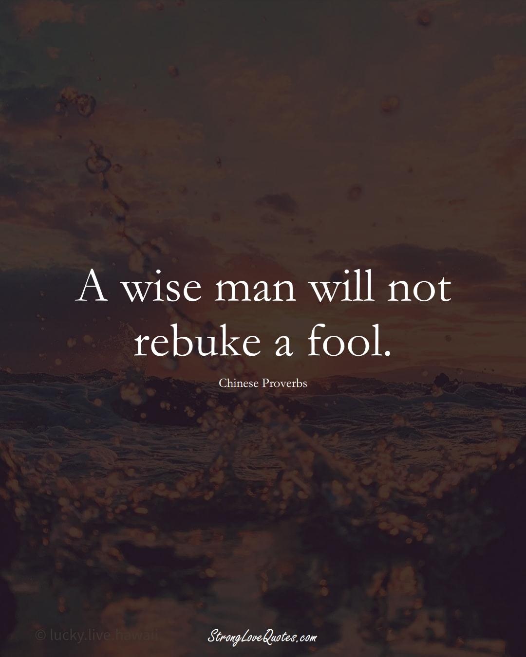 A wise man will not rebuke a fool. (Chinese Sayings);  #AsianSayings