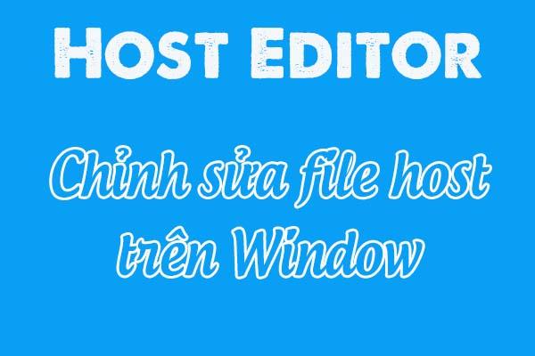 Hosts Editor - Chỉnh sửa file Hosts Windows 7/8/10 cực đơn giản