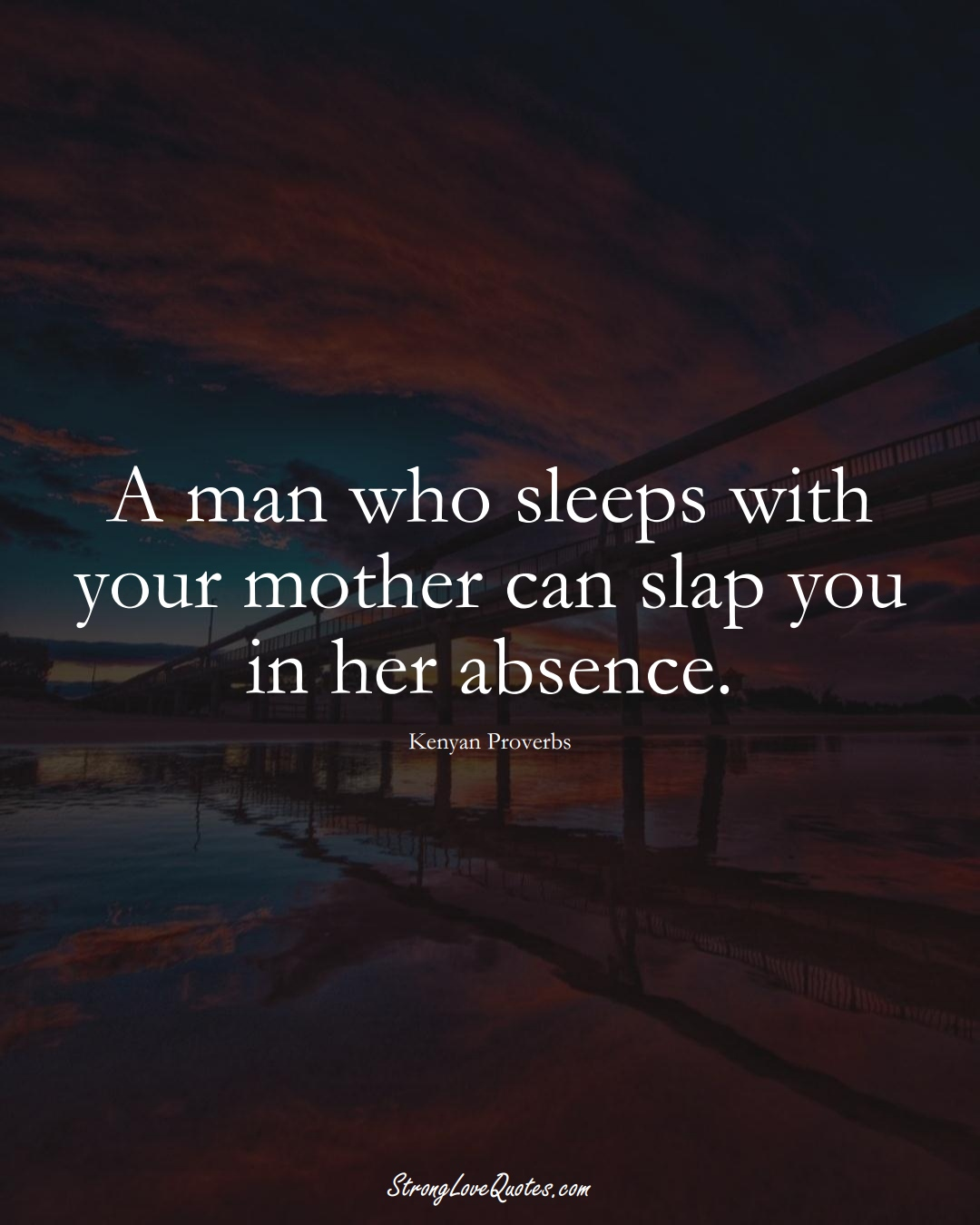 A man who sleeps with your mother can slap you in her absence. (Kenyan Sayings);  #AfricanSayings