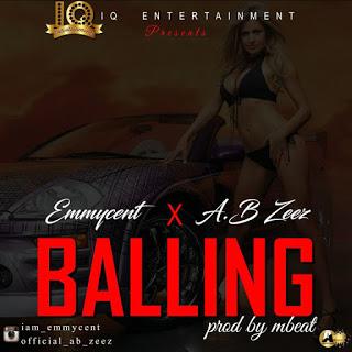 MUSIC: Emmycent Ft. A.B Zeez - Balling (Prod. By M-Beat)
