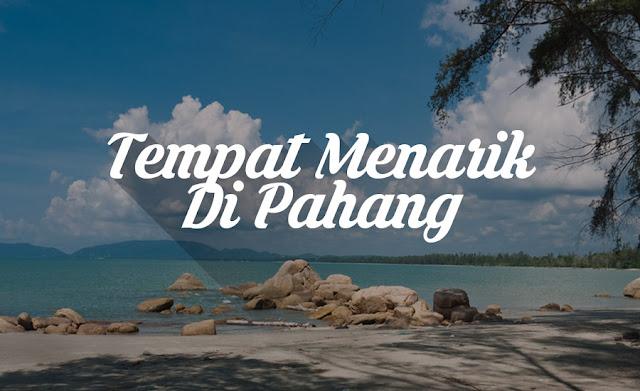 Tempat Menarik Di Pahang