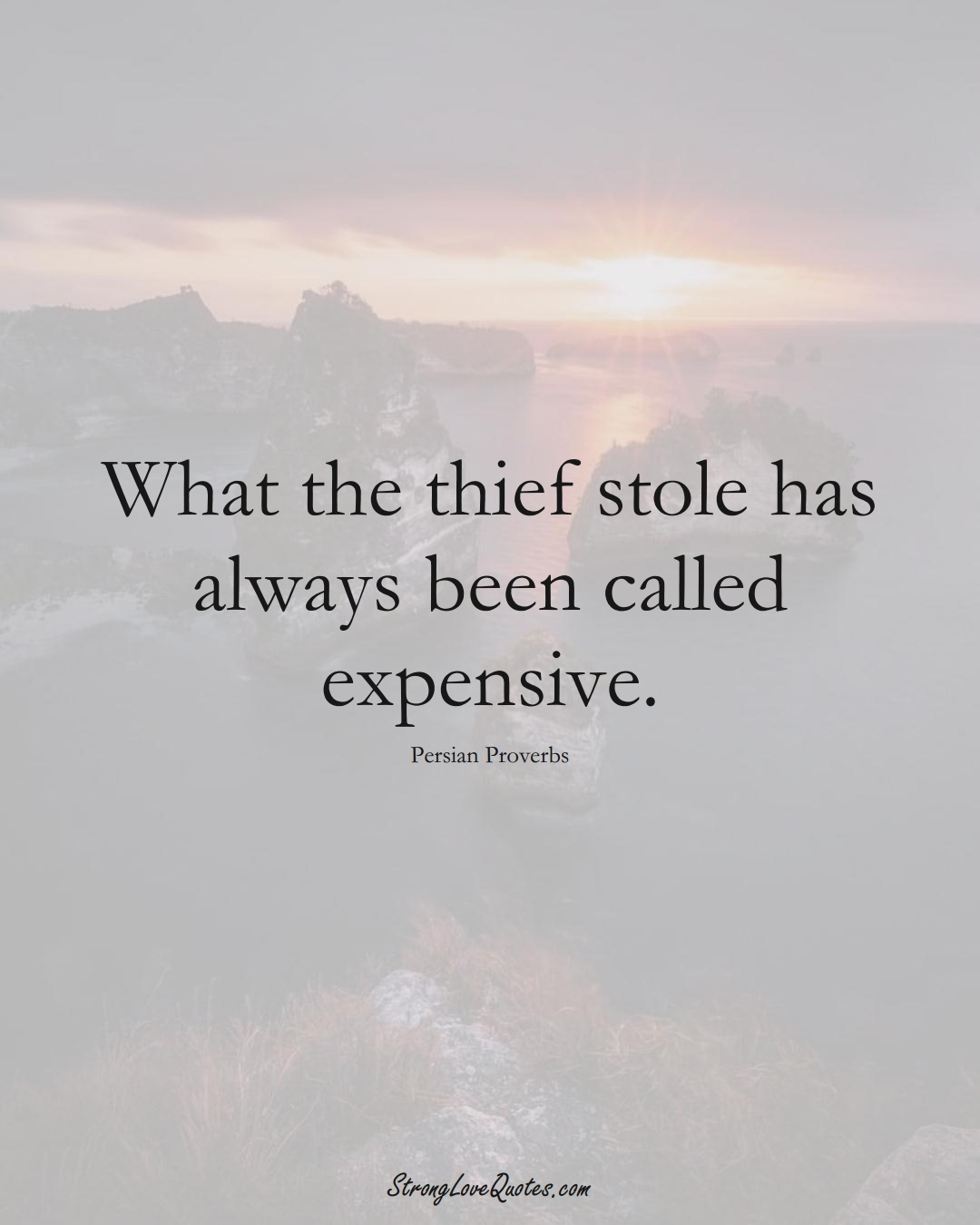 What the thief stole has always been called expensive. (Persian Sayings);  #aVarietyofCulturesSayings