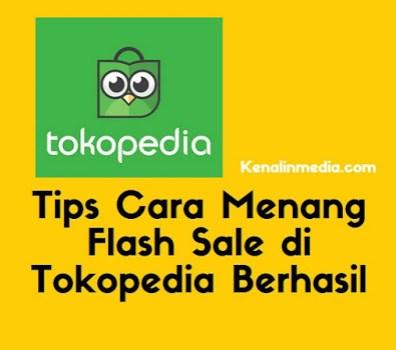 Tips Cara Menang Flash Sale di Tokopedia Berhasil