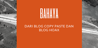 Bahaya Mana Blog Copy Paste Atau Blog Hoax?