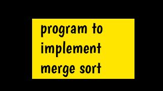 Program to implement Merge Sort