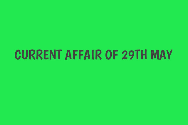 Current Affairs - 2019 - Current Affairs Today 29th May 2019