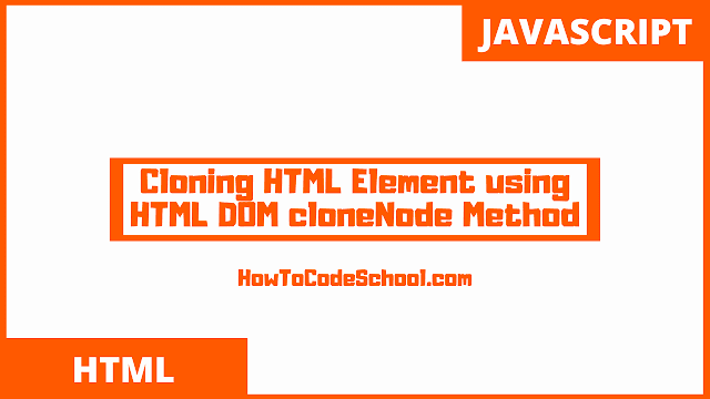 Cloning HTML Element using HTML DOM cloneNode Method