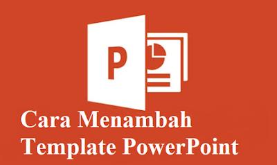 Cara Menambah Template PowerPoint dengan Cepat