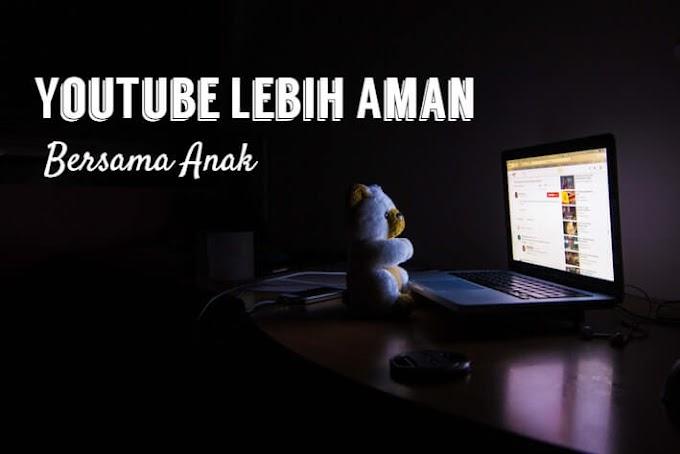 Menonton YouTube Lebih Aman Bersama Anak