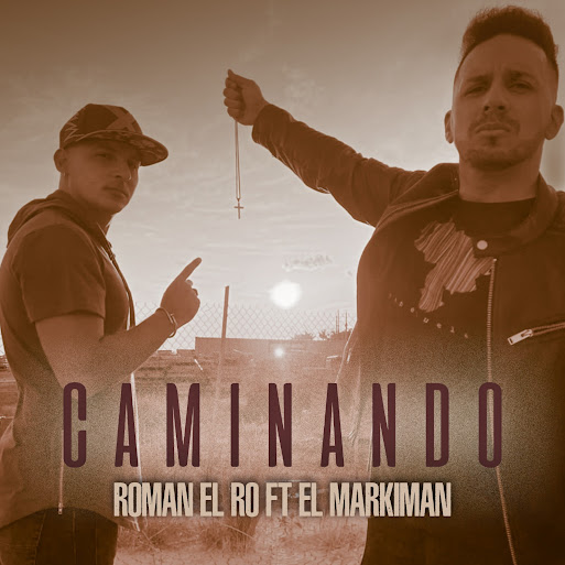 """Román El Ro Feat. El Markiman """"Caminando"""".jpg"""