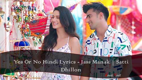 Yes-Or-No-Hindi-Lyrics-Jass-Manak-Satti-Dhillon