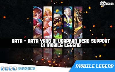 Kumpulan Kata - Kata Yang Sering Di Ucapkan Oleh Hero Support di Mobile Legends Beserta Arti nya