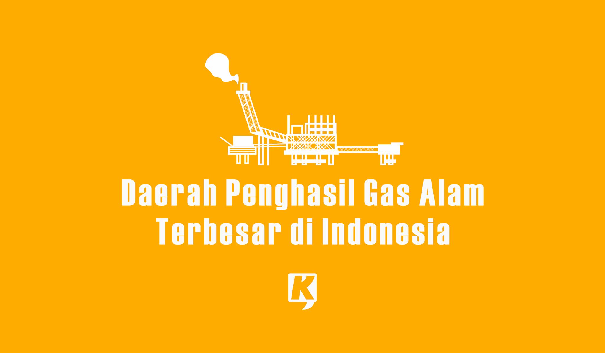 7 Daerah Penghasil Gas Alam Terbesar dan Terkenal di Indonesia