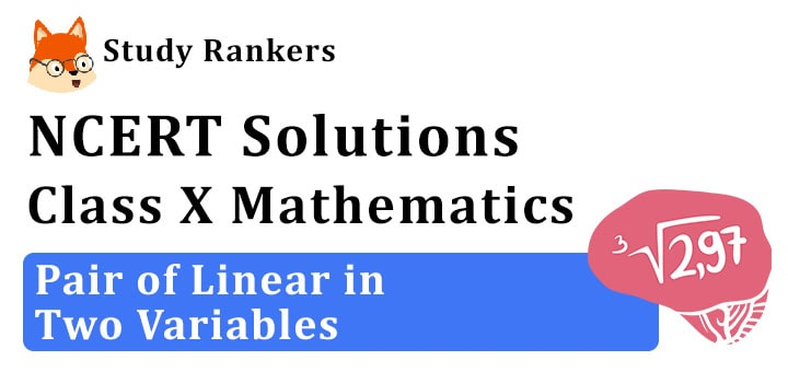 NCERT Solutions for Class 10 Maths Chapter 3 Pair of Linear Equations in Two Variables
