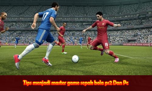Tips menjadi master game sepak bola ps2 Dan Pc