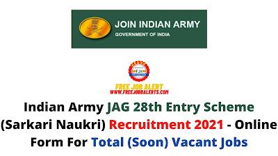 Free Job Alert: Indian Army JAG 28th Entry Scheme (Sarkari Naukri) Recruitment 2021 - Online Form For Total (Soon) Vacant Jobs