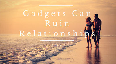 Gadgets Can Ruin Relationships