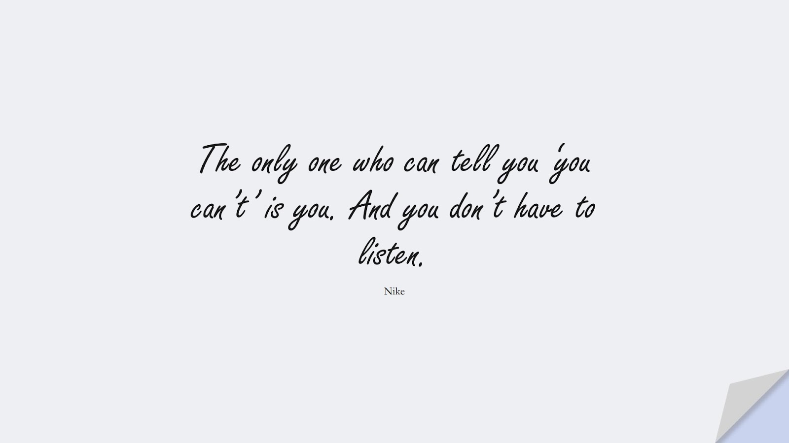 The only one who can tell you 'you can't' is you. And you don't have to listen. (Nike);  #HardWorkQuotes