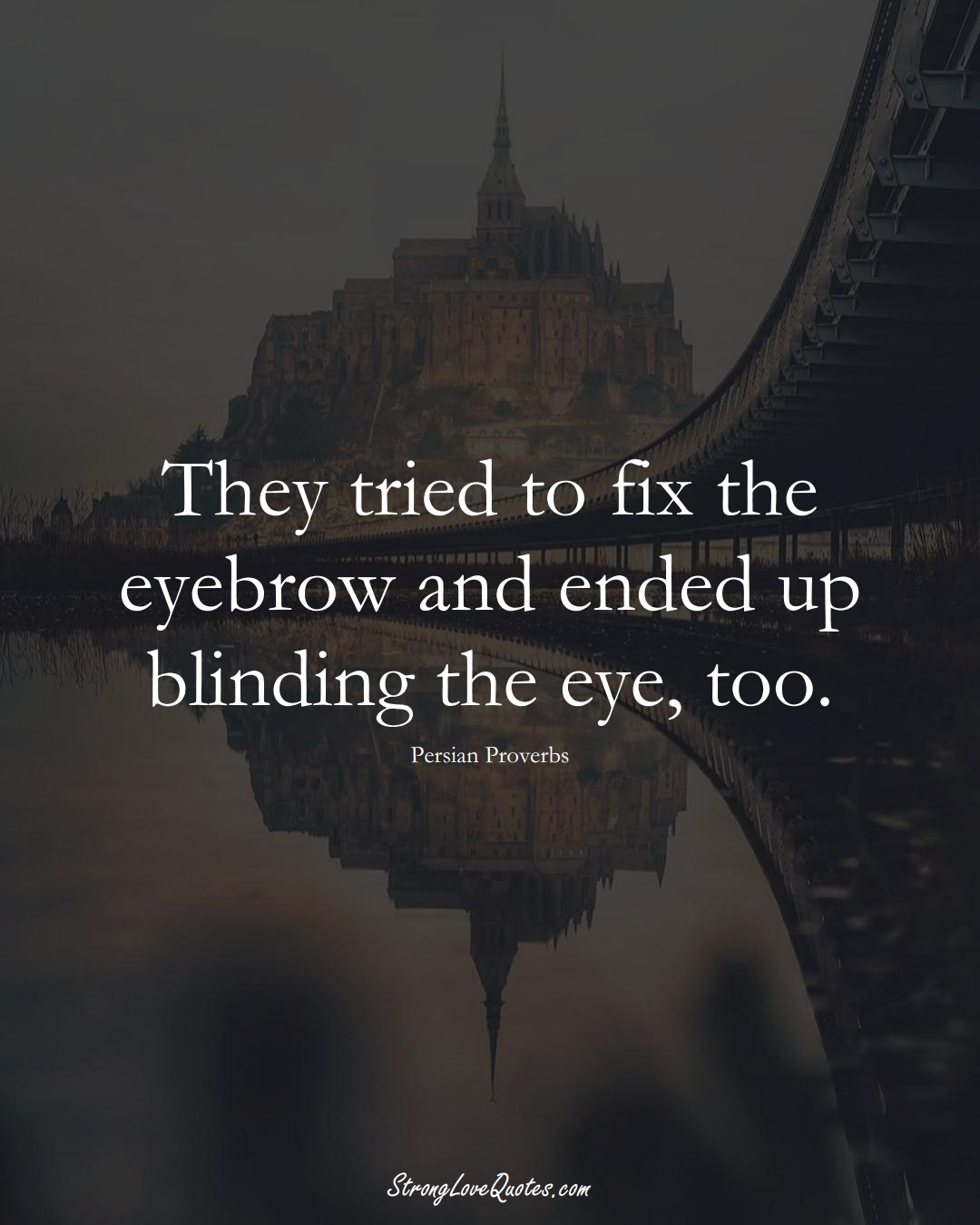They tried to fix the eyebrow and ended up blinding the eye, too. (Persian Sayings);  #aVarietyofCulturesSayings