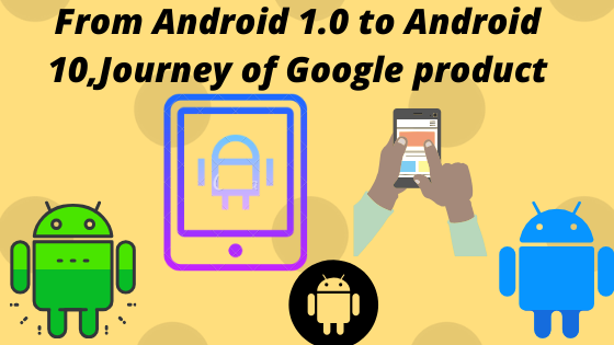 From Android 1.0 to Android 10, Journey of Google product