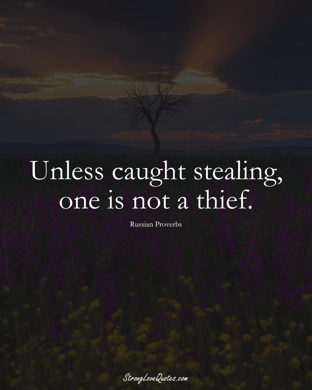 Unless caught stealing, one is not a thief. (Russian Sayings);  #AsianSayings
