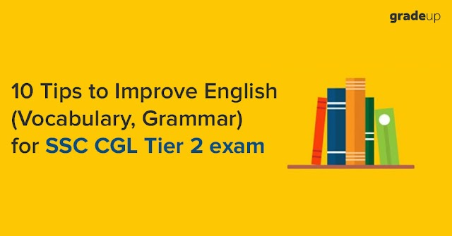IMPORTANT TIPS TO IMPROVE ENGLISH (VOCABULARY, GRAMMAR) FOR SSC CGL TIER 2 EXAMINATION
