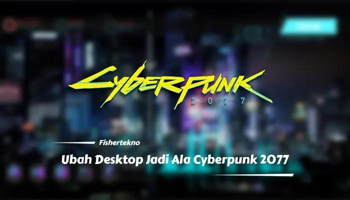 Ubah Desktop Windows Agan Menjadi Ala Cyberpunk 2077