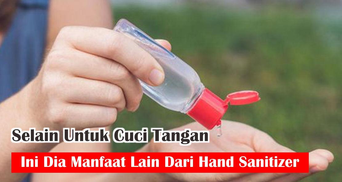 Selain Untuk Cuci Tangan, Ini Dia Manfaat Lain Dari Hand Sanitizer