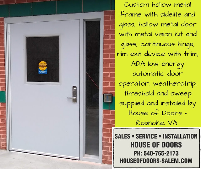 Custom hollow metal frame with sidelite and glass, hollow metal door with metal vision kit and glass, continuous hinge, rim exit device with trim, ADA low energy automatic door operator, weatherstrip, threshold and sweep supplied and installed by House of Doors - Roanoke, VA