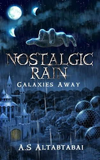 Nostalgic Rain: Galaxies Away - a YA Fantasy novel by A.S. Altabtabai