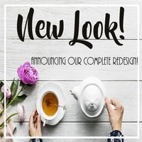 "A photo of a teapot, cup of tea, and some flowers on a wooden table. Text above reads ""New Look! Announcing our complete redesign!"""