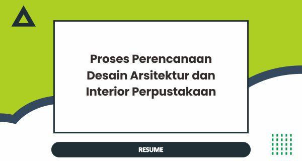 Resume - Proses Perencanaan Desain Arsitektur dan Interior Perpustakaan