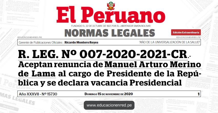 R. LEG. Nº 007-2020-2021-CR.- Aceptan renuncia del ciudadano Manuel Arturo Merino de Lama al cargo de Presidente de la República y se declara la vacancia de la Presidencia de la República