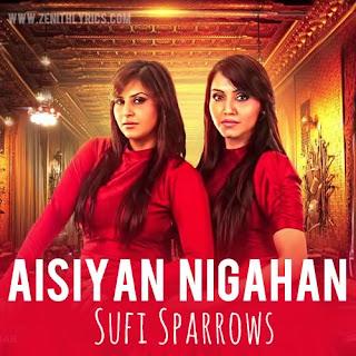 Aisiyan Nigahan by Sufi Sparrows
