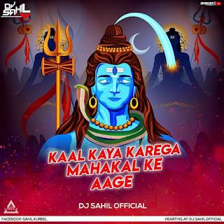 KAAL KYA KAREGA MAHAKAL KE AAGE (REMIX) - DJ SAHIL OFFCIAL