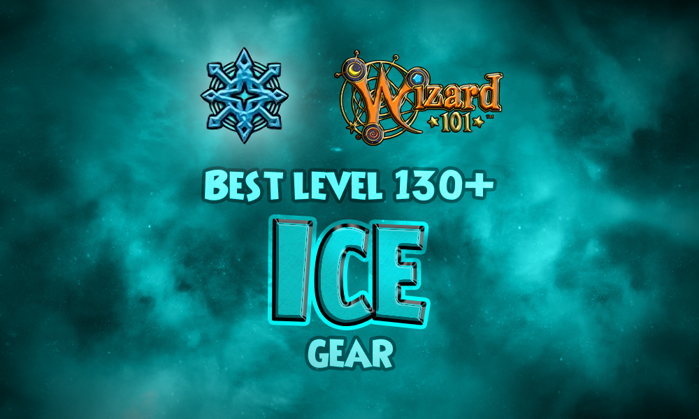 Best Ice Gear (Level 130+) | Wizard101