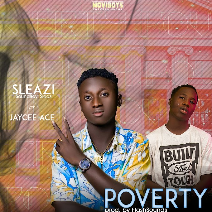 Music: Sleazi - Poverty (feat. Jaycee Ace) [Prod. Flash Sounds] ~ Reelplugmedia NG