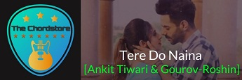 TERE DO NAINA Guitar Chords by | Ankit Tiwari & Gourov-Roshin (Naina)