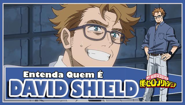 Entenda Quem é DAVID SHIELD! Boku no Hero Academia