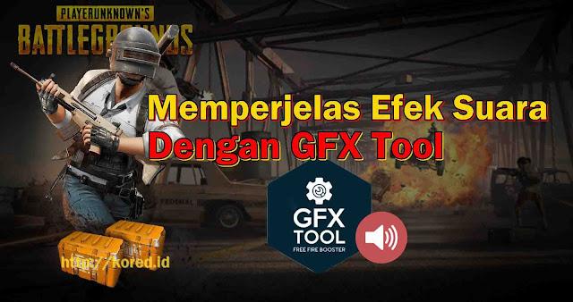Cara Memperjelas Efek Suara Pubg Mobile Menggunakan GFX Tool