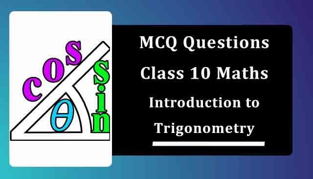 MCQ Questions for Class 10 Maths Chapter 8 Introduction to Trigonometry with Answers
